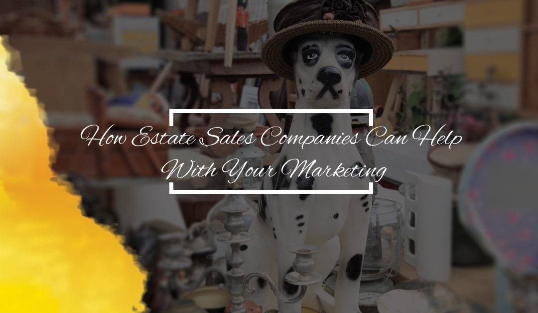 How to Estate Sale Companies Can Help With Your Marketing