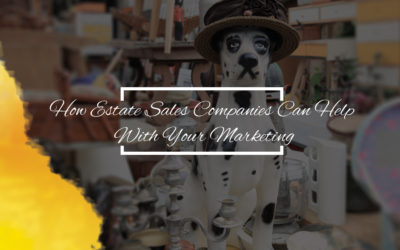 How Estate Sale Companies Can Help With Your Marketing