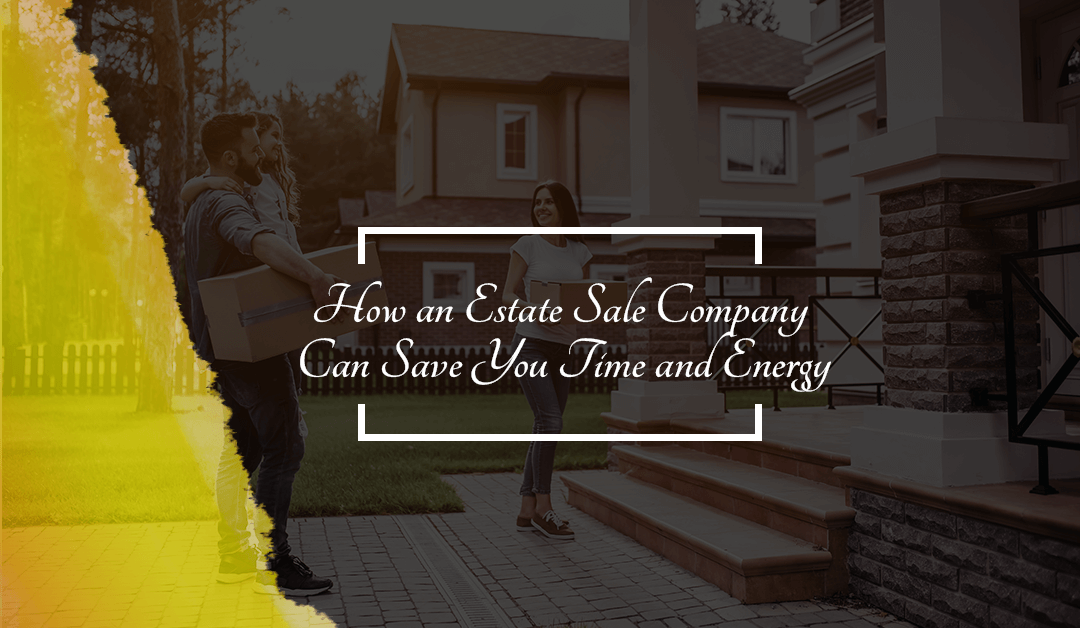 How An Estate Sale Company Can Save You Time and Energy